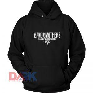 Band Of Mothers raising Worrors Since 1775 hooded sweatshirt clothing unisex hoodie on sale