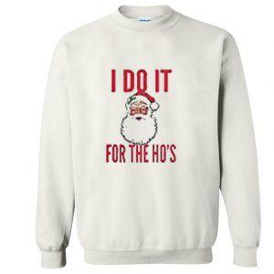 I Do It For The Ho's Sweatshirt
