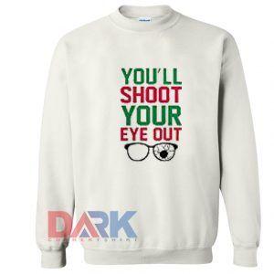 You'll Shoot Your Eye Out Sweatshirt