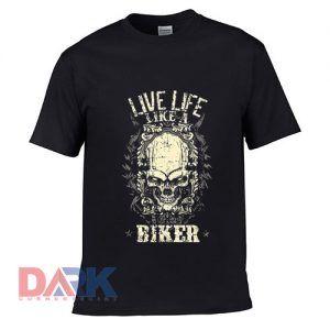 Live Like A Biker t-shirt for men and women tshirt